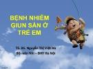 Bài giảng Bệnh nhiễm giun sán ở trẻ em - TS.BS. Nguyễn Thị Việt Hà