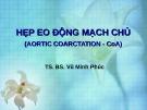 Bài giảng Hẹp eo động mạch chủ - TS.BS. Vũ Minh Phúc