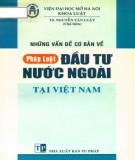 Ebook Những vấn đề cơ bản về pháp luật đầu tư nước ngoài tại Việt Nam (tài liệu tham khảo): Phần 1