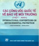 Ebook Công ước quốc tế về bảo vệ môi trường (Việt - Anh) - International Conventions environmental protection (Vietnamese - English): Phần 1