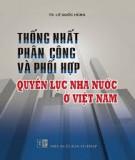 Nhà nước ở Việt Nam - Thống nhất phân công và phối hợp quyền lực: Phần 1