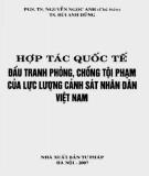 Ebook Hợp tác quốc tế đấu tranh phòng, chống tội phạm của lực lượng Cảnh sát nhân dân Việt Nam: Phần 2