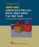 Ebook Pháp luật chống bán phá giá hàng nhập khẩu tại Việt Nam - Những vấn đề lý luận và thực tiễn: Phần 1