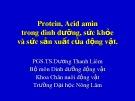 Bài giảng Protein, Acid amin trong dinh dưỡng, sức khỏe và sức sản xuất của động vật - PGS.TS.Dương Thanh Liêm