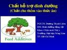 Bài giảng Chất hỗ trợ dinh dưỡng (Chất cho thêm vào thức ăn) - PGS.TS. Dương Thanh Liêm