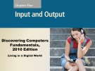 Lecture Discovering computers fundamentals - Chapter 5: Input and output