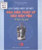 Các dân tộc Việt Nam - Giới thiệu một số nét văn hóa pháp lý: Phần 1