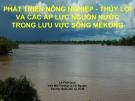 Bài thuyết trình: Phát triển nông nghiệp, thủy lợi và các áp lực nguồn nước trong lưu vực sông Mekong