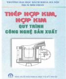 Ebook Thép hợp kim, hợp kim - Quy trình công nghệ sản xuất: Phần 2