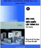 Giáo trình Điều khiển lập trình PLC cơ bản (Dùng cho hệ Cao đẳng và Trung cấp nghề): Phần 1