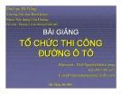 Bài giảng Tổ chức thi công đường ô tô: Chương 1,2 - ThS. Nguyễn Biên Cương