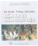 Ebook Kỹ thuật trồng, chế biến nấm ăn và nấm dược liệu: Phần 2