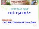 Bài giảng Cơ sở công nghệ chế tạo máy: Chương 3 - ThS. Phan Thanh Vũ