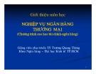 Bài giảng Nghiệp vụ ngân hàng thương mại: Giới thiệu môn học - TS. Trương Quang Thông
