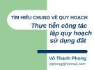 Bài giảng Tìm hiểu chung về quy hoạch: Thực tiễn công tác lập quy hoạch sử dụng đất - Võ Thanh Phong
