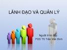 Bài giảng Kỹ năng lãnh đạo và quản lý: Lãnh đạo và quản lý - PGS. TS. Trần Văn Bình