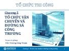 Bài giảng Tổ chức thi công: Chương 5 - ThS. Trương Công Thuận
