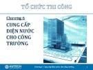 Bài giảng Tổ chức thi công: Chương 6 - ThS. Trương Công Thuận