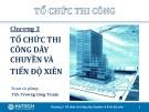 Bài giảng Tổ chức thi công: Chương 3 - ThS. Trương Công Thuận