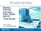 Bài giảng Tổ chức thi công: Chương 2 - ThS. Trương Công Thuận