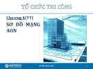Bài giảng Tổ chức thi công: Chương 4 - ThS. Trương Công Thuận (tt)