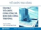 Bài giảng Tổ chức thi công: Chương 7 - ThS. Trương Công Thuận