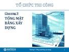 Bài giảng Tổ chức thi công: Chương 9 - ThS. Trương Công Thuận