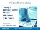 Bài giảng Tổ chức thi công: Chương 4 - ThS. Trương Công Thuận