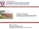 Bài giảng Xử lý tín hiệu số: Sampling and Reconstruction - Ngô Quốc Cường (ĐH Sư phạm Kỹ thuật)
