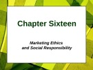 Lecture Principles of Marketing - Chapter 16: Marketing ethics and social responsibility