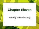 Lecture Principles of Marketing - Chapter 11: Retailing and wholesaling