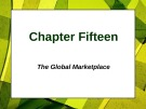 Lecture Principles of Marketing - Chapter 15: The global marketplace