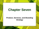 Lecture Principles of Marketing - Chapter 7: Product, services, and branding strategy