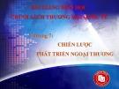 Bài giảng môn học Chính sách thương mại quốc tế - Chương 7: Chiến lược phát triển ngoại thương