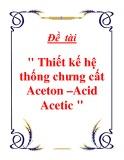 Đồ án tốt nghiệp: Thiết kế hệ thống chưng cất Aceton - Acid Acetic