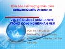Bài giảng Đảm bảo chất lượng phần mềm: Vấn đề quản lý chất lượng trong công nghệ phần mềm - PGS.TS. Trần Cao Đệ