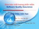 Bài giảng Đảm bảo chất lượng phần mềm: Giới thiệu môn học - PGS.TS. Trần Cao Đệ