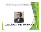 Bài giảng Toán rời rạc - Chương 4: Đại số Boole (ĐH Công nghệ Thông tin)