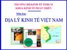 Bài giảng Địa lý kinh tế Việt Nam - Trương Thị Thanh Xuân (ĐH Kinh tế TP.HCM)