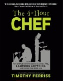 Ebook The 4 Hour Chef - The Simple Path to Cooking Like a Pro, Ling, and Living the Good Life