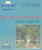 Ebook Bác sĩ cây trồng - Quyển 23: Trồng chăm sóc và phòng trừ sâu bệnh cây cao su (Phần 1)