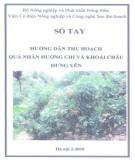 Ebook Sổ tay hướng dẫn thu hoạch quả nhãn Hương Chi và Khoái Châu tỉnh Hưng Yên