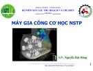 Bài giảng Máy gia công cơ học NSTP - Nguyễn Hải Đăng