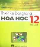 Ebook Thiết kế bài giảng Hóa học 12 (Tập 1): Phần 1