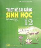 Ebook Thiết kế bài giảng Sinh học 12 nâng cao (Tập 2): Phần 1