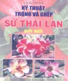 Ebook Kỹ thuật trồng và ghép sứ Thái Lan đời mới (Quyển 2): Phần 1