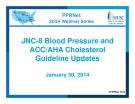 Presentations: JNC-8 Blood Pressure and ACC/AHA Cholesterol Guideline Updates