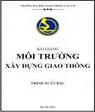 Bài giảng Môi trường xây dựng Giao thông: Phần 1 - Trịnh Xuân Báu