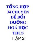 Tổng hợp 34 chuyên đề bồi dưỡng Hoá học THCS (Tập 2)