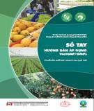 Sổ tay hướng dẫn áp dụng VietGAP/GMPs - Chuỗi sản xuất kinh doanh rau, quả tươi: Phần 1